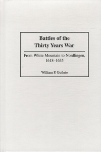 William Guthrie - Battles of the Thirty Years War - From White Mountain to Nordlingen, 1618-1635.