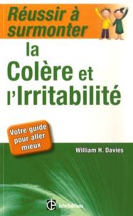 Réussir à surmonter la colère et l'irritabilité- Votre guide pour aller mieux - William H Davies |