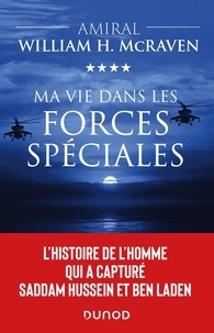 William H. McRaven - Ma vie dans les forces spéciales - L'histoire de l'homme qui a capturé Saddam Hussein et Ben Laden.