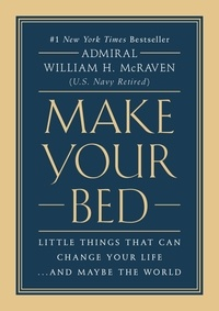 William H. McRaven - Make Your Bed - Little Things That Can Change Your Life...And Maybe the World.