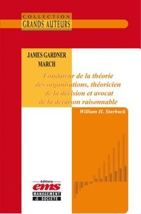 William H. Starbuck - James Gardner March - Fondateur de la théorie des organisations, théoricien de la décision et avocat de la déraison raisonnable.