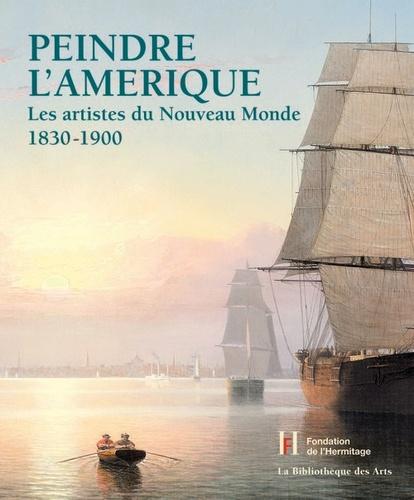 William Hauptman - Peindre l'Amérique - Les artistes du Nouveau Monde 1830-1900.