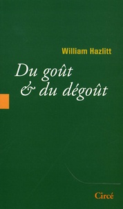 William Hazlitt - Du goût & du dégoût.