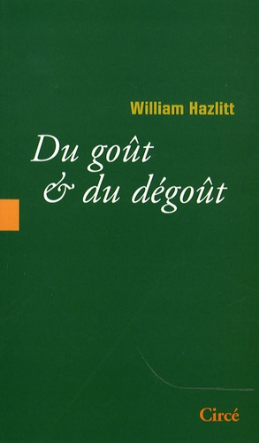 William Hazlitt - Du goût & du dégoût.