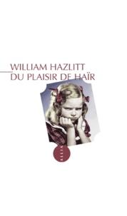 William Hazlitt - Du plaisir de haïr suivi de Sur le sentiment d'immortalité dans la jeunesse.