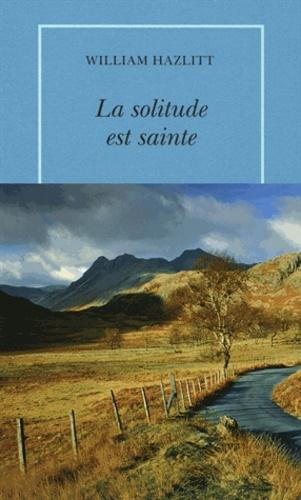 William Hazlitt - La solitude est sainte.