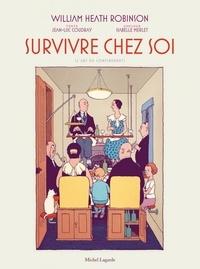 William Heath Robinson et Jean-Luc Coudray - Survivre chez soi - L'art du confinement suivi de Une famille exemplaire.