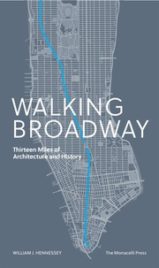 William Hennessey - Walking Broadway - Thirteen miles of architecture and history.
