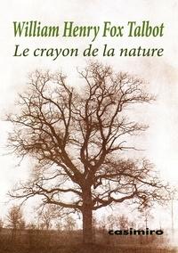 William Henry Fox Talbot - Le crayon de la nature.