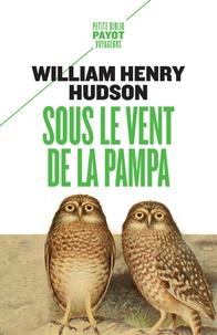 William-Henry Hudson - Sous le vent de la pampa.