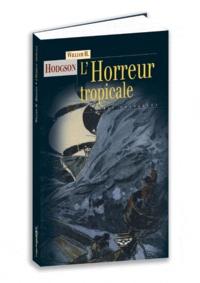William Hodgson - L'Horreur tropicale - Et autres histoires.