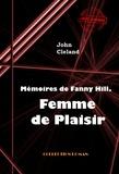 William Hogarth et John Cleland - Mémoires de Fanny Hill, femme de plaisir ou les mémoires d'une prostituée à Londres au XVIII° siècle - édition intégrale.