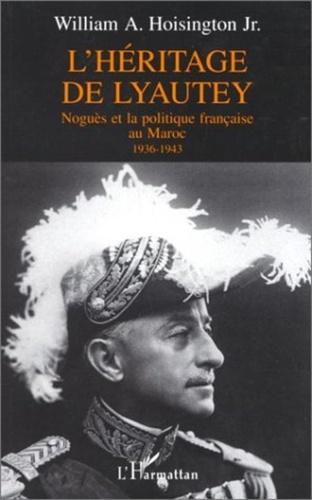 William Hoisington - L'héritage de Lyautey - Noguès et la politique française au Maroc, 1936-1943.