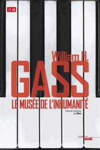 William Howard Gass - Le Musée de l'Inhumanité.