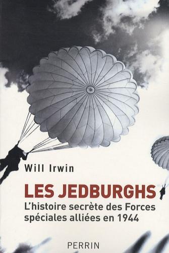 William Irwin - Les Jedburghs - L'histoire secrète des Forces spéciales alliées en 1944.