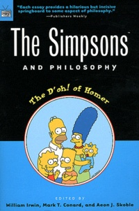 William Irwin et Mark T. Conard - The Simpsons and Philosophy - The D'oh ! of Homer.