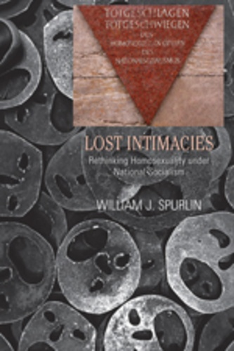 William j. Spurlin - Lost Intimacies - Rethinking Homosexuality under National Socialism.