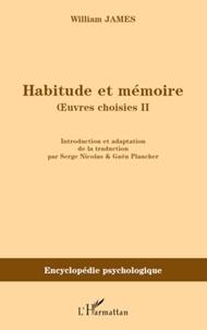 William James - Habitude et mémoire - Volume 2, Oeuvres choisies.
