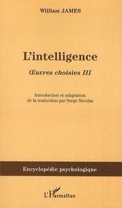 William James - L'intelligence - Oeuvres choisies III.