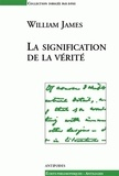 William James - La signification de la vérité - Une suite au Pragmatisme.