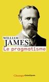 William James - Le pragmatisme - Un nouveau nom pour d'anciennes manières de penser.