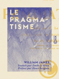 William James et Émile le Brun - Le Pragmatisme.