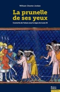 William Jordan - La prunelle de ses yeux - Convertis de l'islam sous le règne de Louis IX.