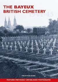 William Jordan et Gill Knappett - The Bayeux British Cemetery 1944-45.