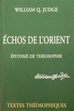 William Judge - Echos de l'Orient - Epitomé de théosophie - Deux textes présentant les idées essentielles de la théosophie de Mme Blavatsky.