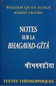 William Judge et Robert Crosbie - Notes sur la Bhagavad-Gîtâ.