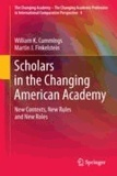 William K. Cummings et Martin J. Finkelstein - Scholars in the Changing American Academy - New Contexts, New Rules and New Roles.