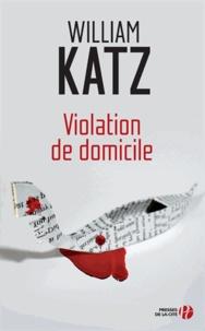 William Katz - Violation de domicile.