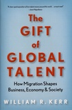 William Kerr - The Gift of Global Talent - How Migration Shapes Business, Economy & Society.
