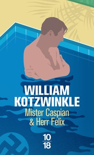 William Kotzwinkle - Mister Caspian & Herr Felix.