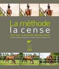 William Kriegel et Léa Bouchon - La méthode La Cense - Tout sur la relation homme-cheval.