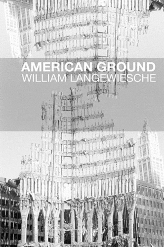 William Langewiesche - American Ground - Déconstruire le World Trade Center.