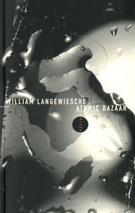 William Langewiesche - Atomic Bazaar - Comment l'arme nucléaire est devenue l'arme du pauvre.