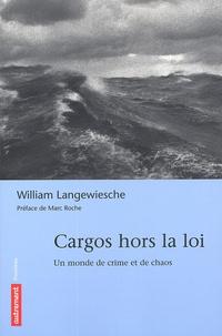 William Langewiesche - Cargos hors la loi - Un monde de crime et de chaos.
