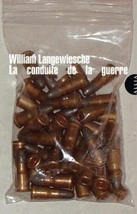 William Langewiesche - La conduite de la guerre.