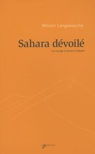 William Langewiesche - Sahara dévoilé - Un voyage à travers le désert.
