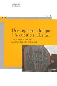 William Le Goff et Xavier Desjardins - Une réponse ethnique à la question urbaine ? - L'expérience britannique : les cas de Leicester et Bradford.