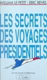 William Le Petit et Eric Revel - Les secrets des voyages présidentiels : de De Gaulle à Mitterrand.