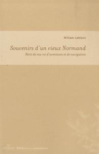 William Leblanc - Souvenirs d'un vieux Normand - Récit de ma vie d'aventures et de navigation.