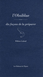 William Ledeuil - L'Obsiblue - Dix façons de la préparer.