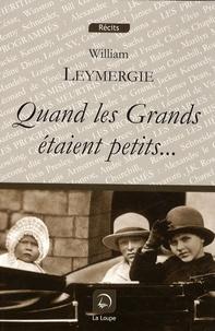 William Leymergie - Quand les Grands étaient petits....