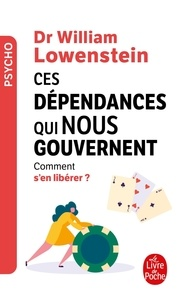 William Lowenstein - Ces dépendances qui nous gouvernent - Comment s'en libérer ?.