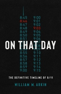 William M. Arkin - On That Day - The Definitive Timeline of 9/11.