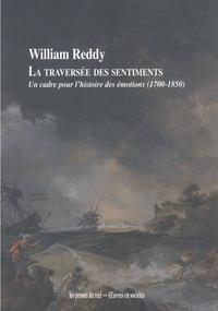 William-M Reddy - La traversée des sentiments - Un cadre pour l'histoire des émotions (1700-1850).