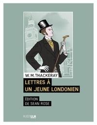 William Makepeace Thackeray - Lettres à un jeune Londonien.
