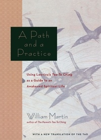 William Martin - A Path and a Practice - Using Lao Tzu's Tao Te Ching as a Guide to an Awakened Spiritual Life.